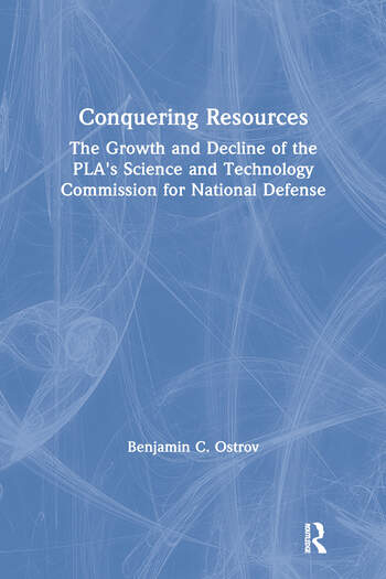 Conquering Resources: The Growth and Decline of the PLA's Science and Technology Commission for National Defense The Growth and Decline of the PLA's Science and Technology Commission for National Defense book cover