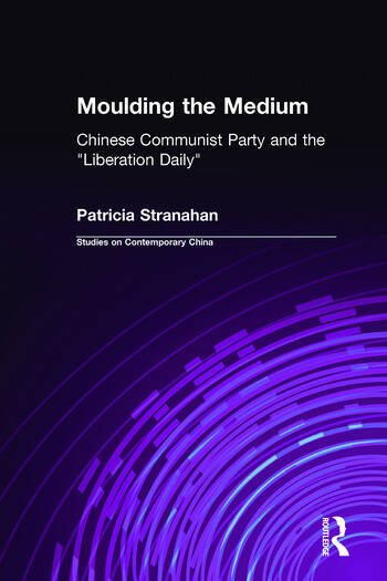 Moulding the Medium: Chinese Communist Party and the Liberation Daily Chinese Communist Party and the
