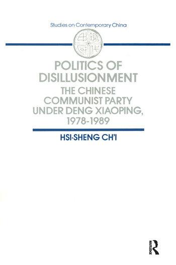 Politics of Disillusionment: Chinese Communist Party Under Deng Xiaoping, 1978-89 Chinese Communist Party Under Deng Xiaoping, 1978-89 book cover