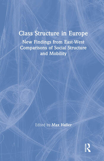 Class Structure in Europe: New Findings from East-West Comparisons of Social Structure and Mobility New Findings from East-West Comparisons of Social Structure and Mobility book cover