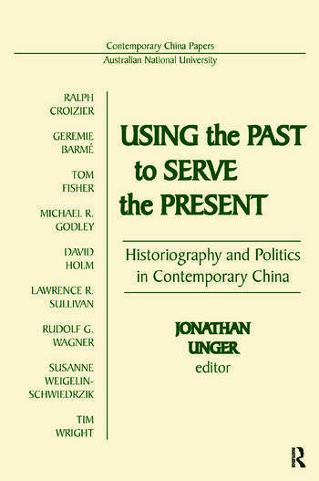 Using the Past to Serve the Present: Historiography and Politics in Contemporary China Historiography and Politics in Contemporary China book cover