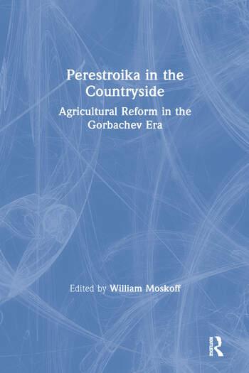 Perestroika in the Countryside: Agricultural Reform in the Gorbachev Era Agricultural Reform in the Gorbachev Era book cover