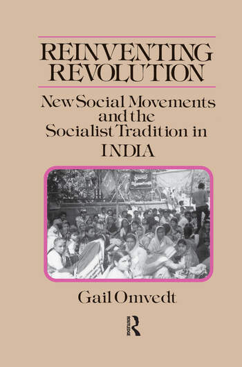 Reinventing Revolution: New Social Movements and the Socialist Tradition in India New Social Movements and the Socialist Tradition in India book cover