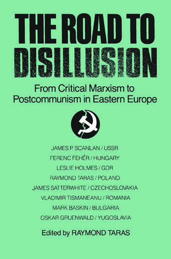 The Road to Disillusion: From Critical Marxism to Post-communism in Eastern Europe From Critical Marxism to Post-communism in Eastern Europe book cover
