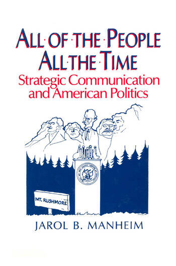 All of the People, All of the Time: Strategic Communication and American Politics Strategic Communication and American Politics book cover