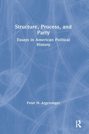 Structure, Process and Party: Essays in American Political History book cover