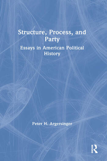 Structure, Process and Party: Essays in American Political History Essays in American Political History book cover