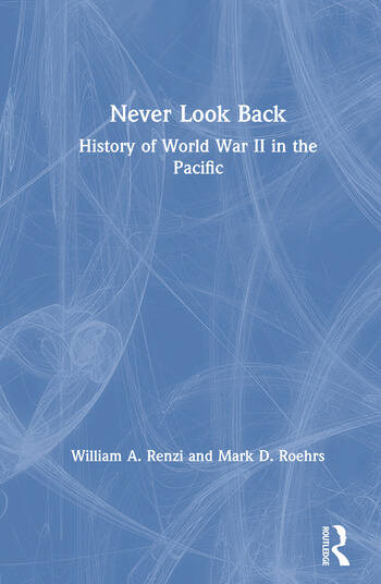 Never Look Back: History of World War II in the Pacific History of World War II in the Pacific book cover