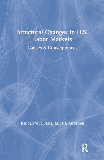 Structural Changes in U.S. Labour Markets: Causes and Consequences Causes and Consequences book cover