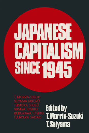 Japanese Capitalism Since 1945: Critical Perspectives Critical Perspectives book cover