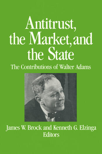 Antitrust, the Market and the State: Contributions of Walter Adams Contributions of Walter Adams book cover