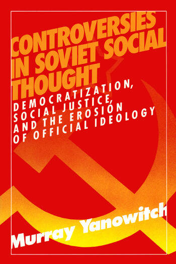 Controversies in Soviet Social Thought: Democratization, Social Justice and the Erosion of Official Ideology Democratization, Social Justice and the Erosion of Official Ideology book cover