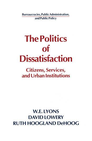 The Politics of Dissatisfaction: Citizens, Services and Urban Institutions Citizens, Services and Urban Institutions book cover