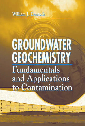 Groundwater Geochemistry Fundamentals and Applications to Contamination book cover