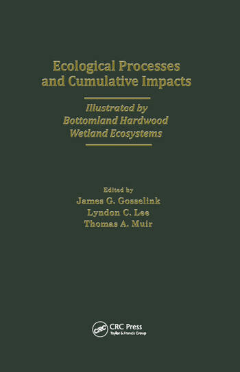 Ecological Processes and Cumulative Impacts Illustrated by Bottomland Hardwood Wetland EcosystemsLewis Publishers, Inc. book cover