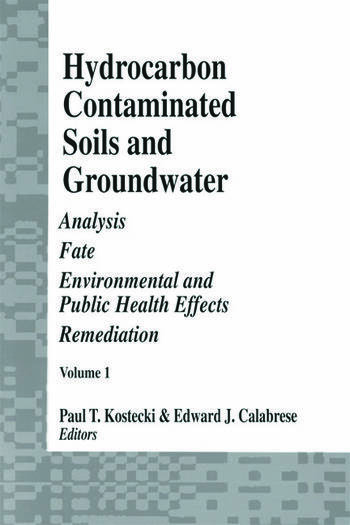 Hydrocarbon Contaminated Soils and Groundwater Analysis, Fate, Environmental & Public Health Effects, & Remediation, Volume I book cover
