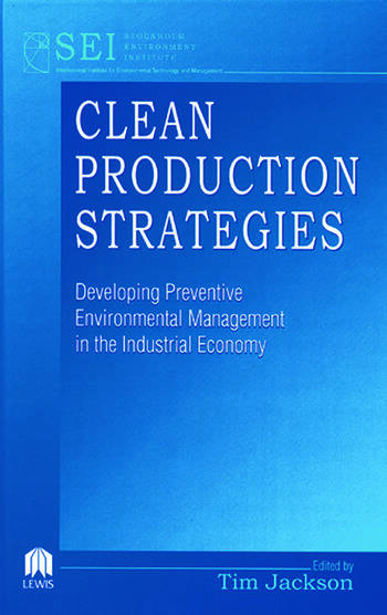 Clean Production Strategies Developing Preventive Environmental Management in the Industrial Economy book cover