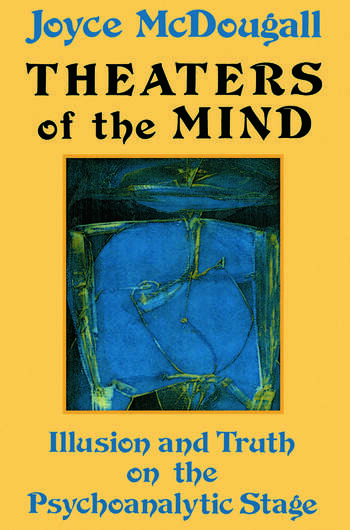 Theaters Of The Mind Illusion And Truth On The Psychoanalytic Stage book cover