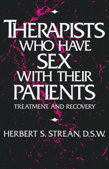 Therapists Who Have Sex With Their Patients Treatment And Recovery book cover