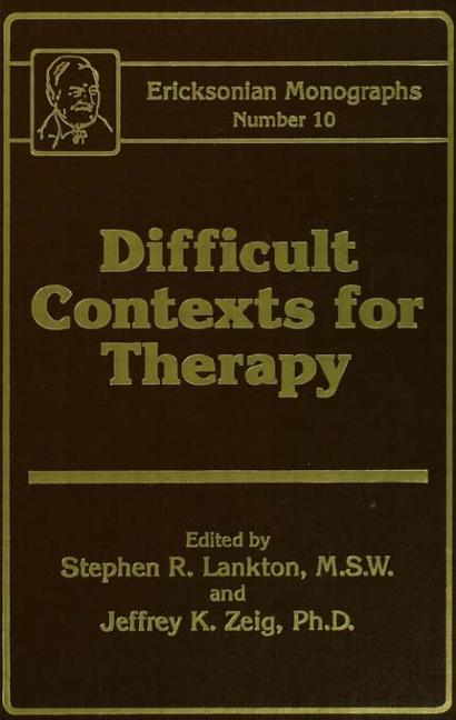 Difficult Contexts For Therapy Ericksonian Monographs No. Ericksonian Monographs 10 book cover