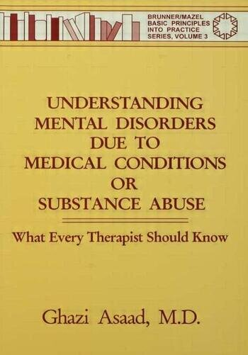 Understanding Mental Disorders Due To Medical Conditions Or Substance Abuse What Every Therapist Should Know book cover