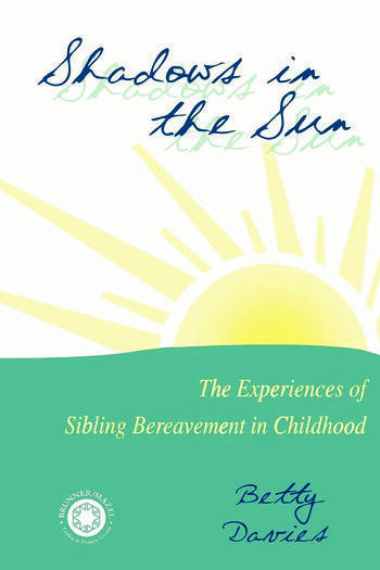Shadows in the Sun The Experiences of Sibling Bereavement in Childhood book cover