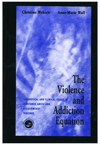 The Violence and Addiction Equation Theoretical and Clinical Issues in Substance Abuse and Relationship Violence book cover