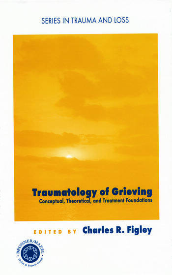 Traumatology of grieving Conceptual, theoretical, and treatment foundations book cover