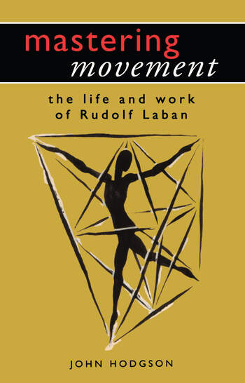Mastering Movement The Life and Work of Rudolf Laban book cover