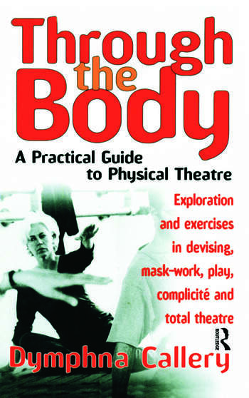 Through the Body A Practical Guide to Physical Theatre book cover