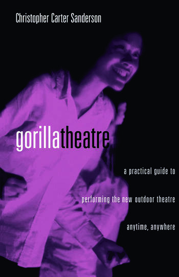 Gorilla Theater A Practical Guide to Performing the New Outdoor Theater Anytime, Anywhere book cover
