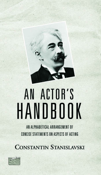An Actor's Handbook An Alphabetical Arrangement of Concise Statements on Aspects of Acting, Reissue of first edition book cover