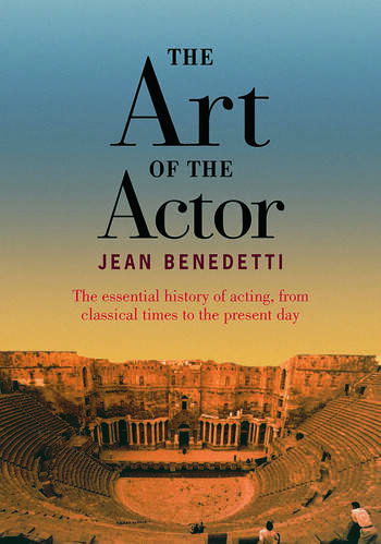 The Art of the Actor The Essential History of Acting from Classical Times to the Present Day book cover