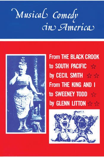 Musical Comedy in America From The Black Crook to South Pacific, From The King & I to Sweeney Todd book cover