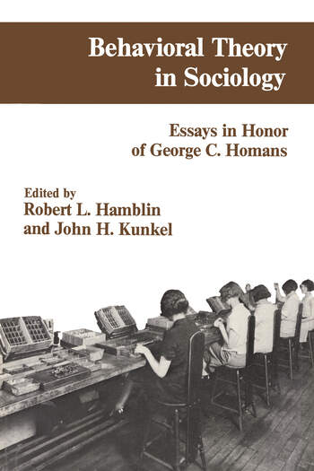 Behavioral Theory in Sociology Essays in Honour of George C.Homans book cover