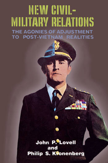 New Civil-Military Relations The Agonies of Adjustment to Post-Vietnam Realities book cover