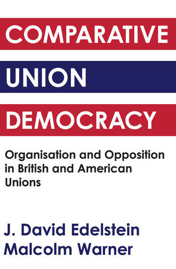 Comparative Union Democracy Organization and Opposition in British and American Unions book cover