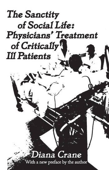 The Sanctity of Social Life Physicians Treatment of Critically Ill Patients book cover