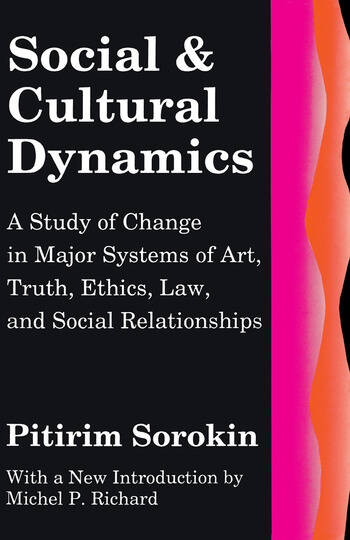 Social and Cultural Dynamics A Study of Change in Major Systems of Art, Truth, Ethics, Law and Social Relationships book cover