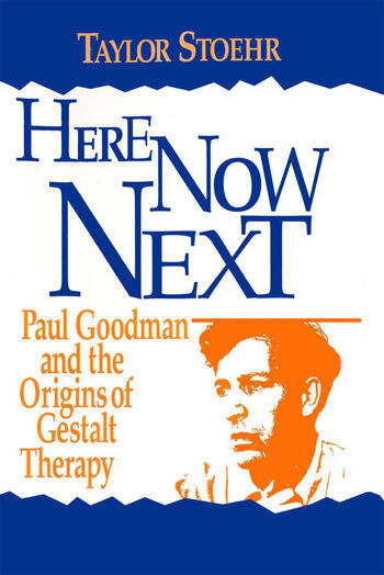 Here Now Next Paul Goodman and the Origins of Gestalt Therapy book cover