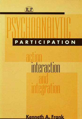 Psychoanalytic Participation Action, Interaction, and Integration book cover