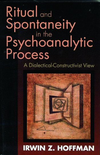 Ritual and Spontaneity in the Psychoanalytic Process A Dialectical-Constructivist View book cover