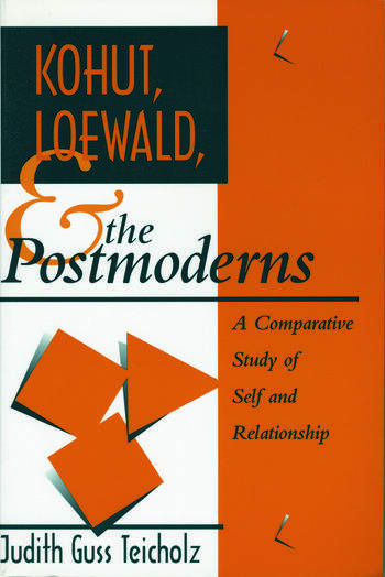 Kohut, Loewald and the Postmoderns A Comparative Study of Self and Relationship book cover