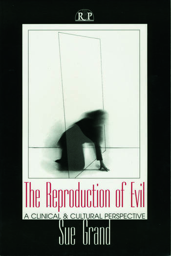 The Reproduction of Evil A Clinical and Cultural Perspective book cover