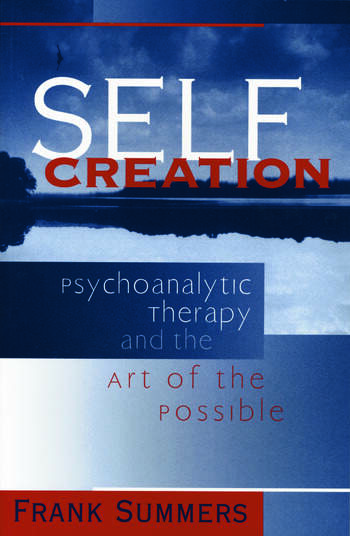 Self Creation Psychoanalytic Therapy and the Art of the Possible book cover