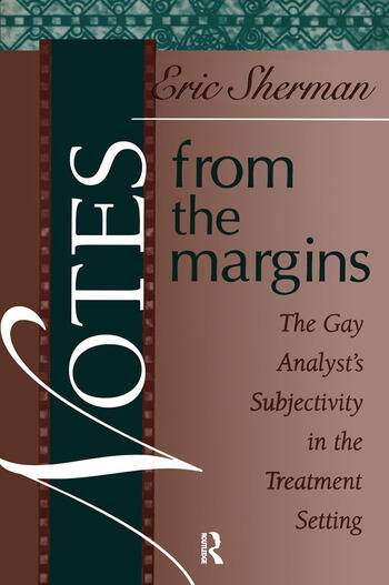 Notes from the Margins The Gay Analyst's Subjectivity in the Treatment Setting book cover
