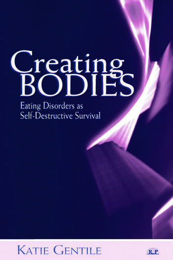 Creating Bodies Eating Disorders as Self-Destructive Survival book cover
