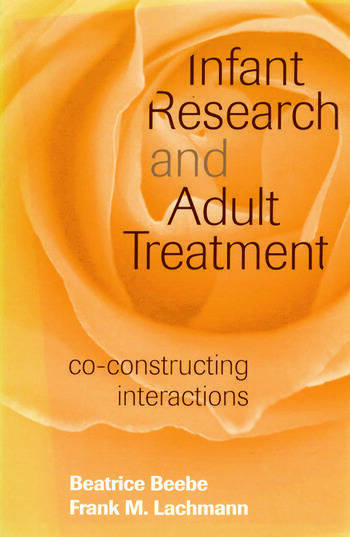 Infant Research and Adult Treatment Co-constructing Interactions book cover