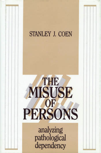 The Misuse of Persons Analysing Pathological Dependency book cover