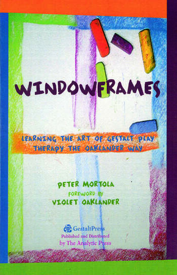 Windowframes Learning the Art of Gestalt Play Therapy the Oaklander Way book cover